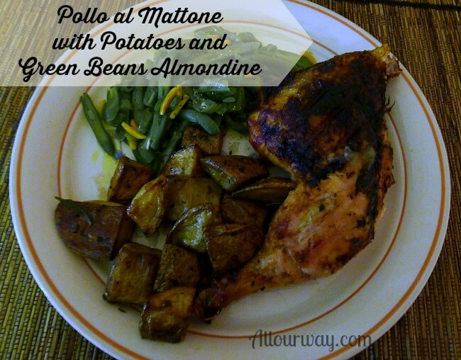 Our menu ; Pollo al Mattone with Roasted Potatoes and Green Beans Almondine @ allourway.com