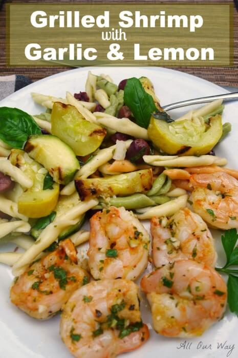 Grilled Shrimp with Garlic and Lemon is served with Grilled Zucchini Strozzapreti Salad @allourway.com