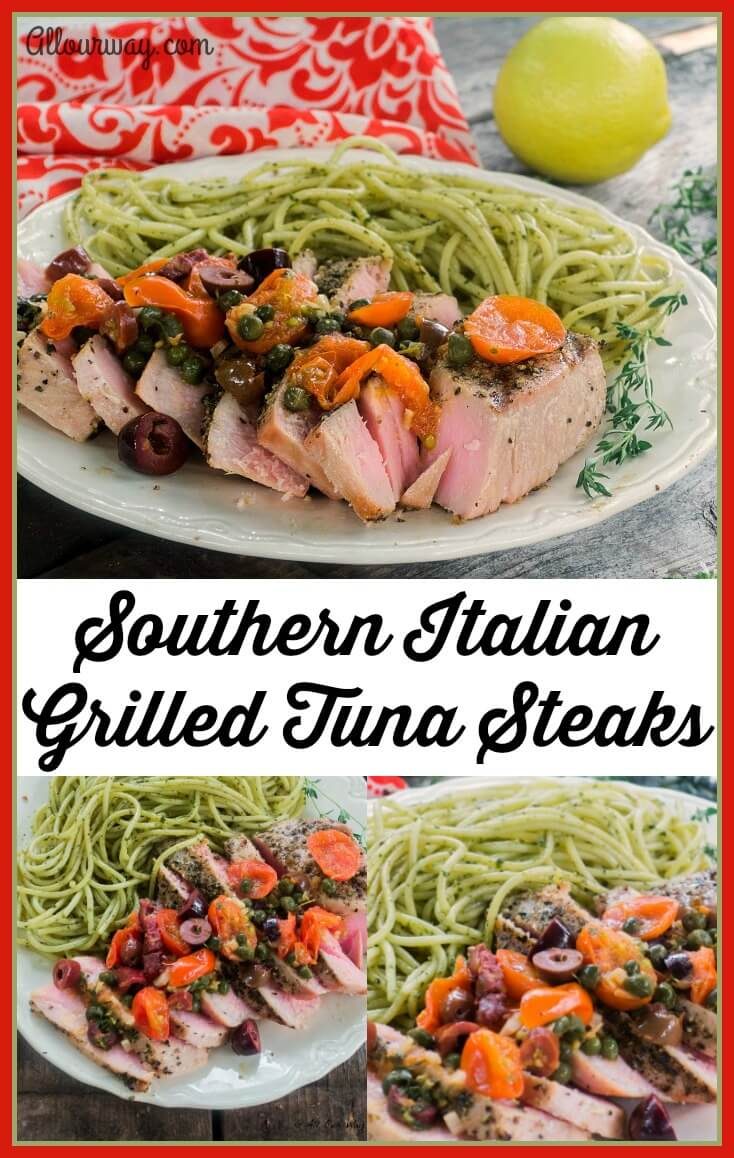 Southern Italian Grilled Tuna topped with a delicious sauce of grape tomatoes, lemon, capers, olives @allourway.com